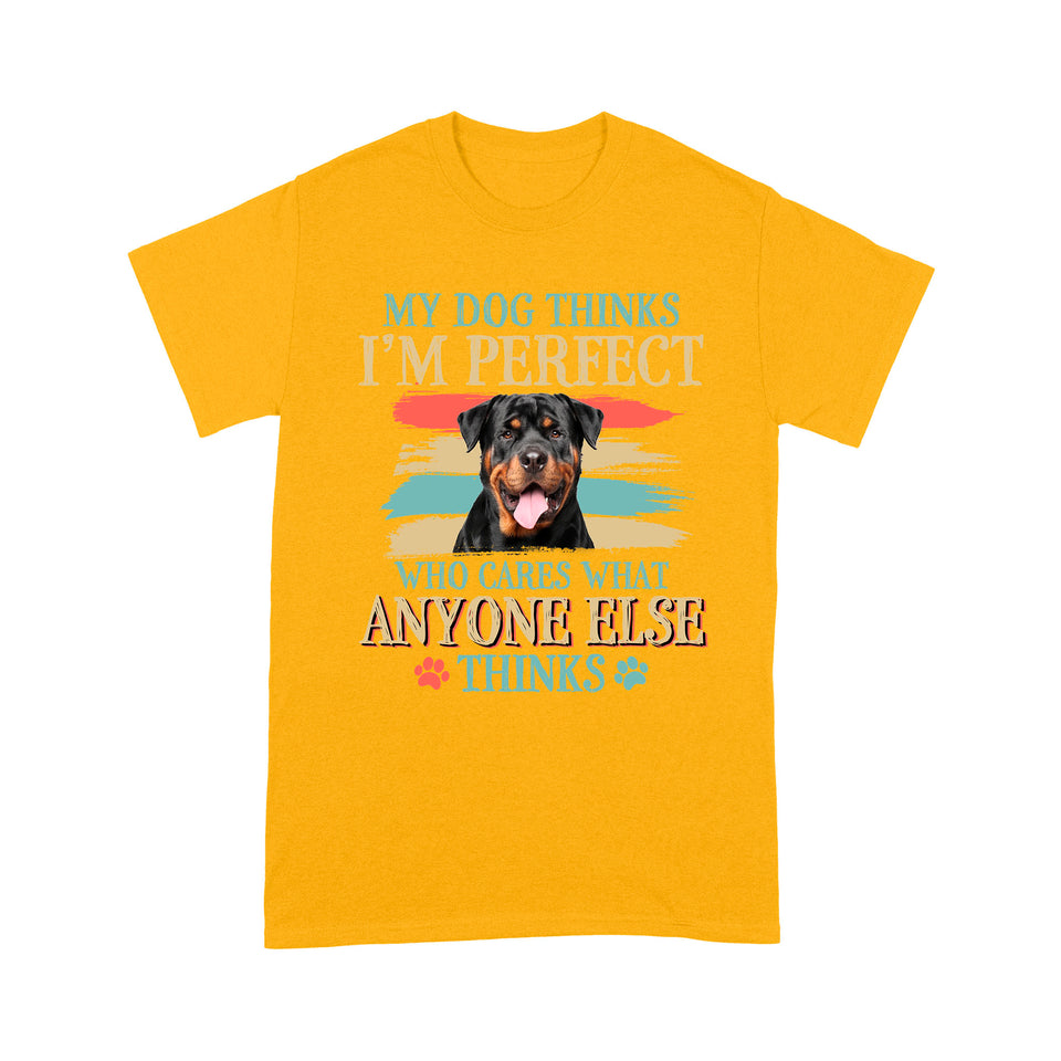 Rottweiler My Dog Thinks I'm Perfect T shirt