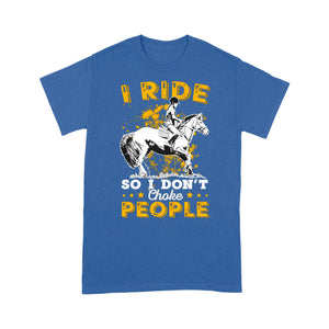 I Ride So I Don't Choke People Horse Funny T Shirt
