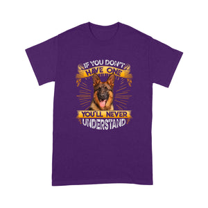 If You Don't Have One You'll Never Understand German Shepherd T shirt