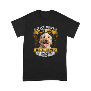 If You Don't Have One You'll Never Understand Goldendoodle T shirt