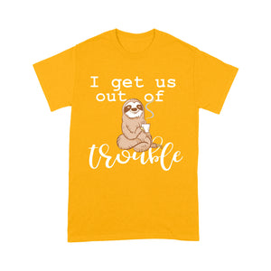 Sloth Funny Design Sloth I get us out of trouble Funny Design Tshirt