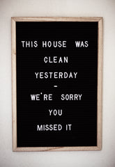 This house was clean yesterday - we're sorry you missed it written out on a message board.