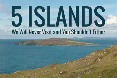 5 Islands We Will Never Visit and You Shouldn't Either