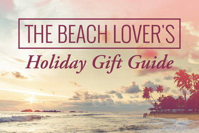 The Beach Lover's Holiday Gift Guide