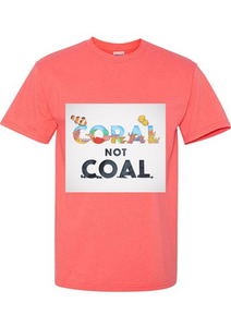Coral not Coal T-shirt