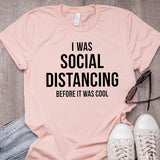 I Was Social Distancing Before It Was Cool T-shirt peach / XXXL - Cradle Of Goth