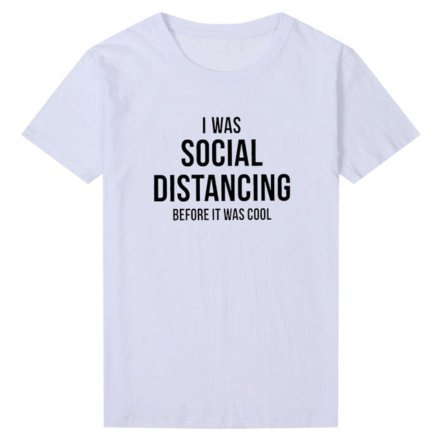 I Was Social Distancing Before It Was Cool T-shirt White / XXXL - Cradle Of Goth