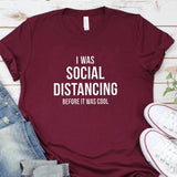 I Was Social Distancing Before It Was Cool T-shirt Burgundy / XXXL - Cradle Of Goth