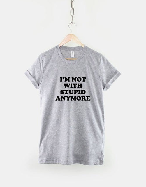 I'm Not With Stupid Anymore T-Shirt D1865 grey / S - Cradle Of Goth