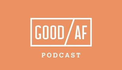 Introducing the GOOD AF Podcast