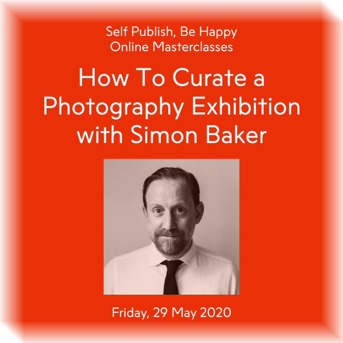How To Curate a Photography Exhibition with Simon Baker