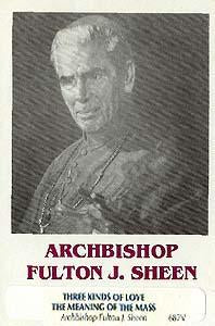 Three Kinds of Love  & The Meaning of the Mass - Archbishop Fulton J. Sheen