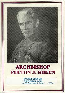 Wasting Your Life & The Woman I Love - Archbishop Fulton J. Sheen