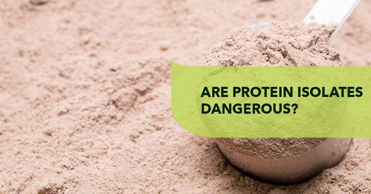 are protein isolates dangerous|Are Protein Isolates Dangerous?