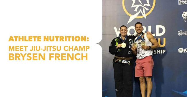 Athlete Nutrition: Meet Jiu-Jitsu Champ Brysen French