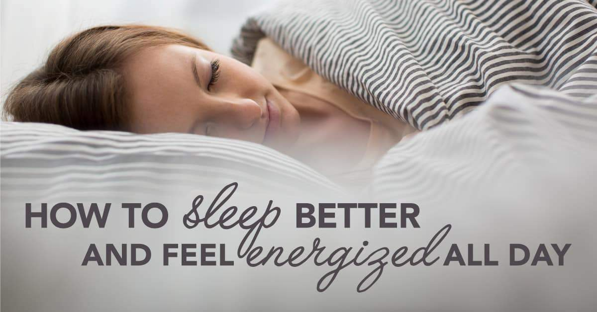 How to Sleep Better and Feel Energized All Day