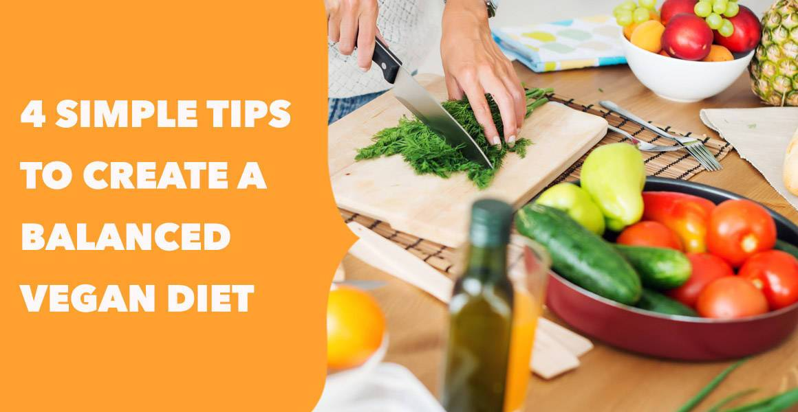4 Simple Tips to Create a Balanced Vegan Diet