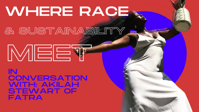 Where Race and Sustainability Meet (In Conversation With: Akilah Stewart of FATRA)
