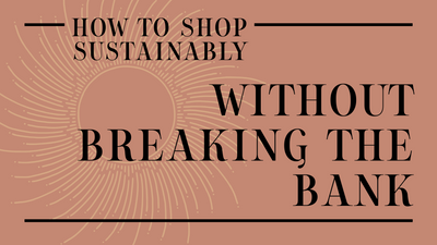 How To Shop Sustainably Without Breaking the Bank