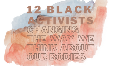 12 Black Activists Changing the Way We Think About Our Bodies