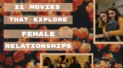 21 MOVIES THAT EXPLORE AND CELEBRATE FEMALE RELATIONSHIPS