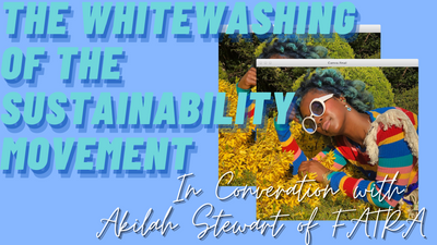 The Whitewashing of the Sustainability Movement (In Conversation with: Akilah Stewart of FATRA)