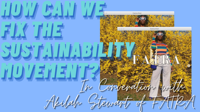 How Can We Fix the Sustainability Movement? In Conversation with: Akilah Stewart of FATRA