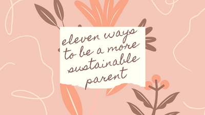 11 Ways to Be A More Sustainable Parent