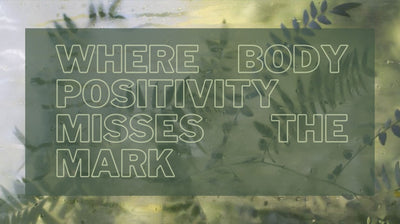 Where Body Positivity Misses the Mark