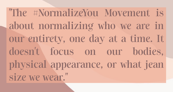 Quote from Gabi Mahan explaining the #NormalizeYou Movement