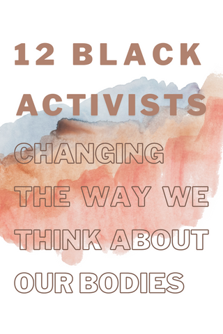 "Pinnable image for the article ""12 Black Activists Changing the Way We Think About Our Bodies"""