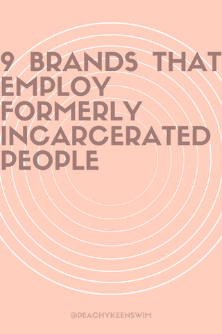 "Pinnable image linking to Peachy Keen's blog post: ""9 Brands that Employ Formerly Incarcerated People"""
