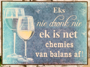 Metal Plaque Afrikaans with wine glasses- Ek is nie dronk nie....