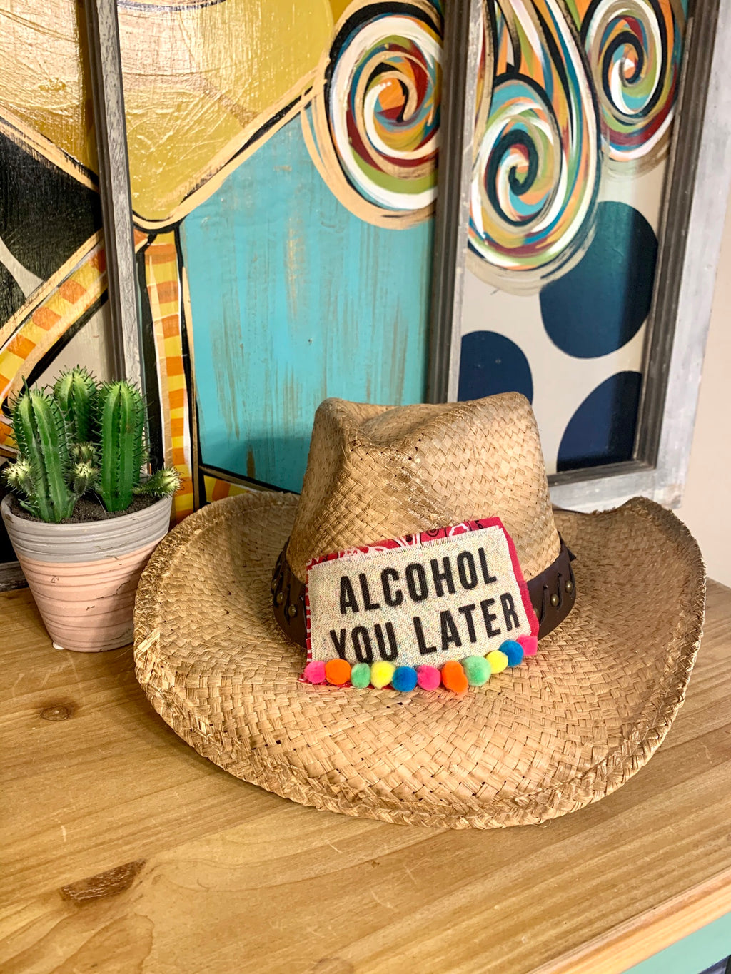Alcohol You Later Cowgirl Hat