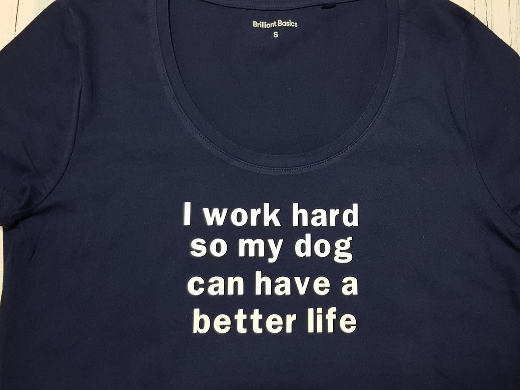 T-shirt I work hard so my dog can have a better life
