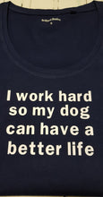 Load image into Gallery viewer, T-shirt I work hard so my dog can have a better life
