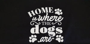 T-Shirt Home is where the dogs are
