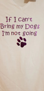 T-shirt If I can't bring my dogs I'm not going