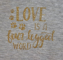 Load image into Gallery viewer, Love is a four legged word T-Shirt