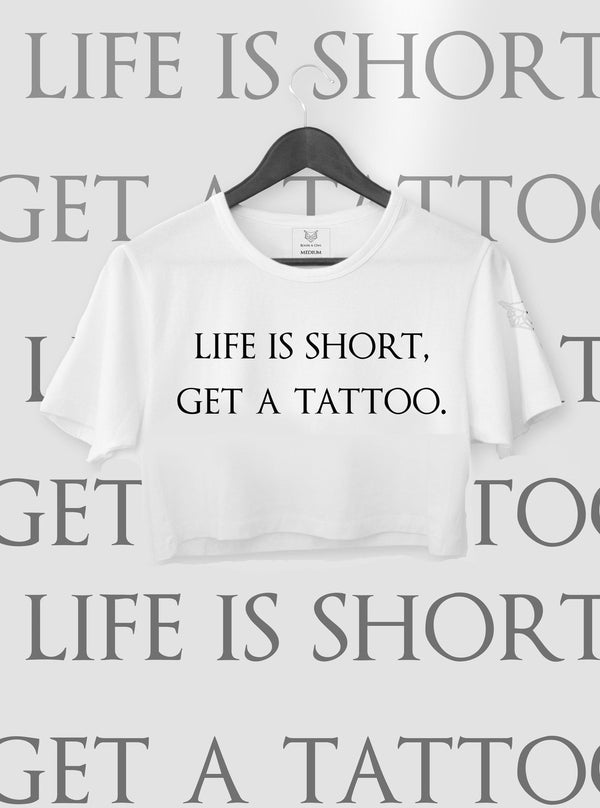 CROP TOP LIFE IS SHORT, GET A TATTOO
