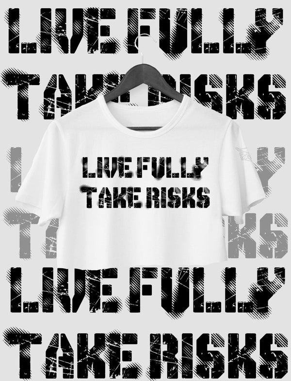 CROP TOP LIVE FULLY, TAKE RISKS