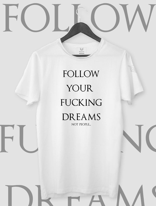 T-SHIRT FOLLOW YOUR FUCKING DREAMS