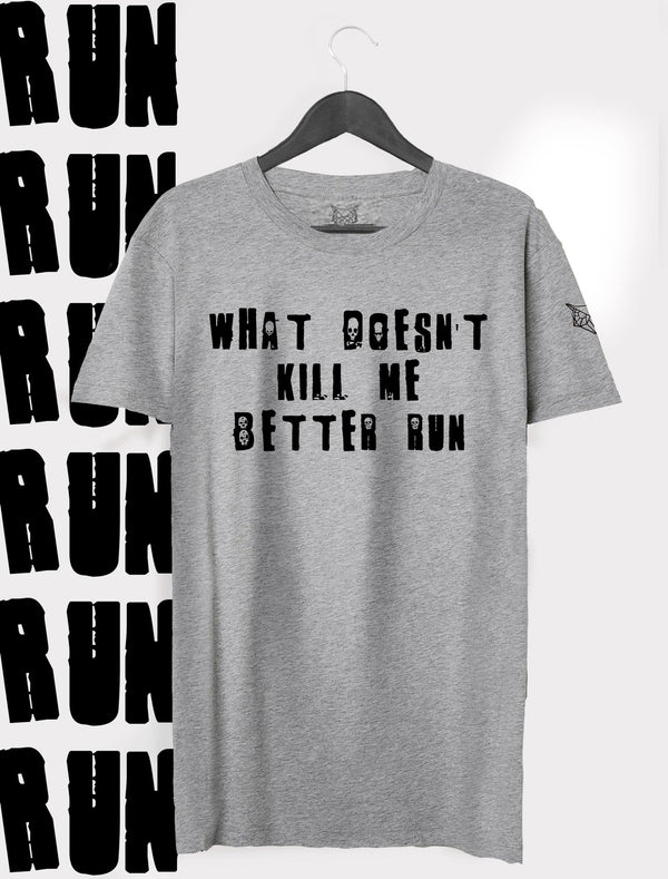 T-SHIRT WHAT DOESN'T KILL ME BETTER RUN