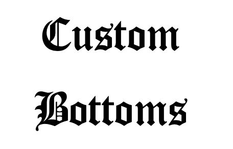 Custom Bottoms