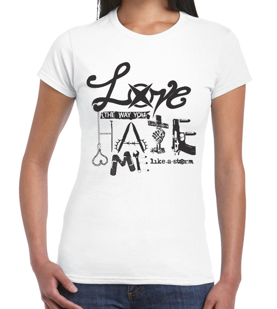 Love The Way You Hate Me White Ladies T - FREE SHIPPING!