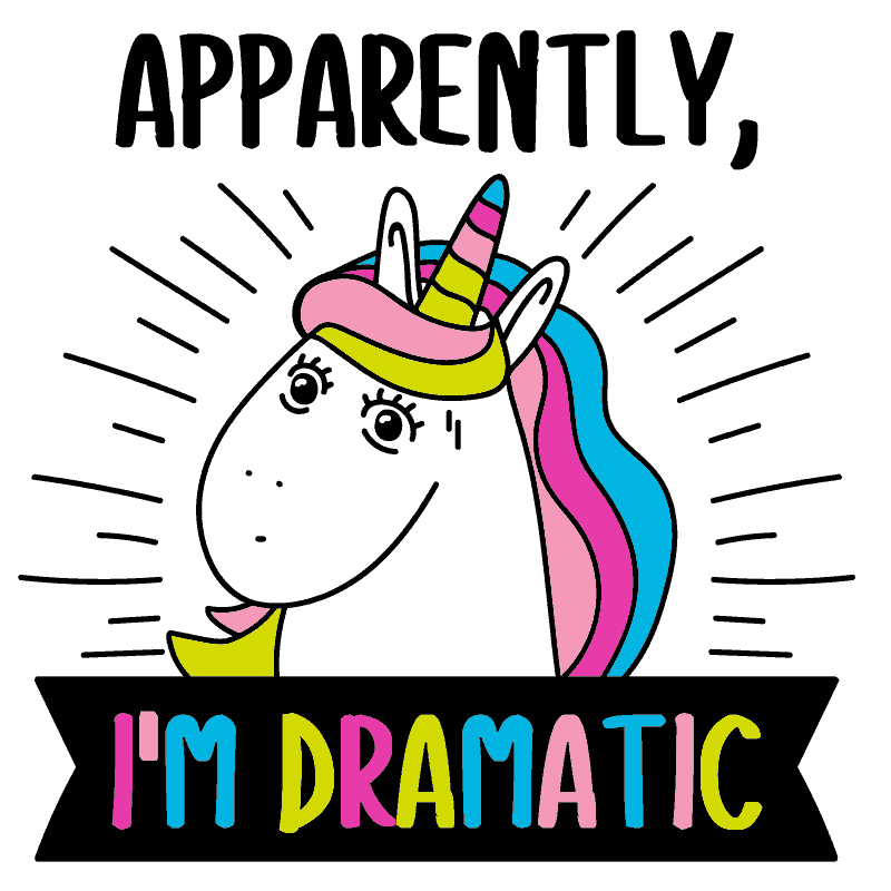 APPARENTLY I'M DRAMATIC UNICORN