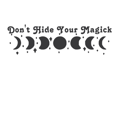 DON'T HIDE YOUR MAGICK
