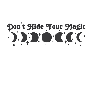 DON'T HIDE YOUR MAGIC