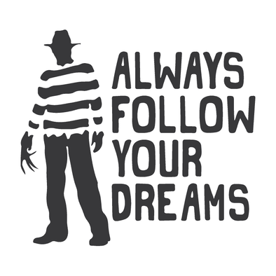 NIGHTMARE ON ELM STREET- FREDDY KRUEGER ALWAYS FOLLOW YOUR DREAMS