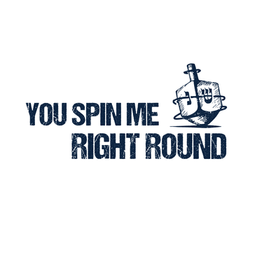 HANUKKAH- YOU SPIN ME RIGHT ROUND